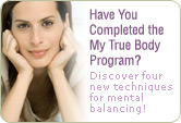 Have You Completed the My True Body Program? Discover four new techniques for mental balancing!
